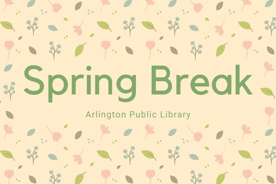 Spring Break Fun at the Arlington Public Library